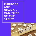 Purpose and Brand – Can They Be The Same?