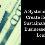 A Systemic Skill to Create Economic Sustainability that Businesses Must Learn