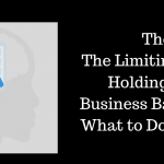 The Limiting Beliefs Holding Your Business Back  – and What to Do About It