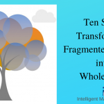 Ten Steps To Transform Your Enterprise from Fragmented into a Whole System