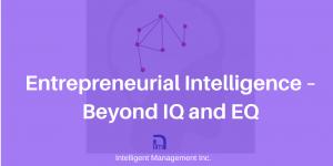 Entrepreneurial Intelligence – Beyond IQ and EQ