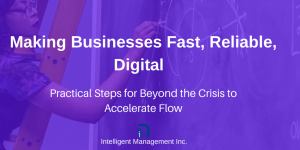 Making Businesses Fast, Reliable, Digital – Practical Steps for Beyond the Crisis to Accelerate Flow