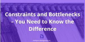 Constraints and Bottlenecks – You Need to Know the Difference