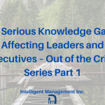 A Serious Knowledge Gap Affecting Leaders and Executives – Out of the Crisis Series Part 1