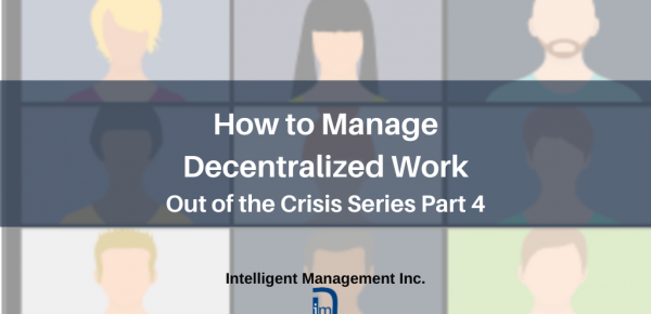 How to Manage Decentralized Work – Out of the Crisis Series Part 4