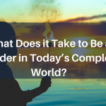What Does it Take to Be a Leader in Today's Complex World?