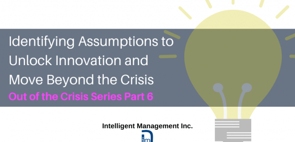 Identifying Assumptions to Unlock Innovation and Move Beyond the Crisis – Out of the Crisis Series Part 6