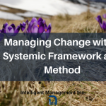 Managing Change Effectively with a Systemic Framework and Method