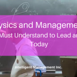 Physics and Management: What You Must Understand to Lead and Manage Today