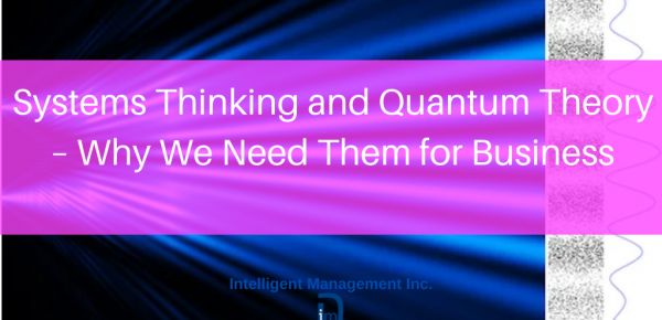 Systems Thinking and Quantum Theory – Why We Need Them for Business