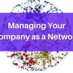 Managing Your Company as a Network