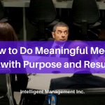 How to Do Meaningful Meetings with Purpose and Results