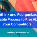 Rethink and Reorganize: A Reliable Process to Rise Above Your Competitors
