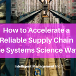 How to Accelerate a Reliable Supply Chain the Systems Science Way