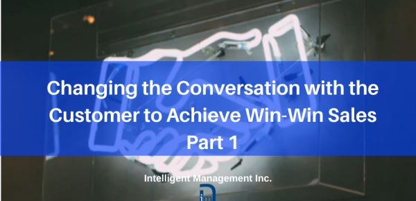 Changing the Conversation with the Customer to Achieve Win-Win Sales Part 1